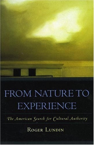 From Nature to Experience: The American Search for Cultural Authority (American Intellectual Culture), ROGER LUNDIN