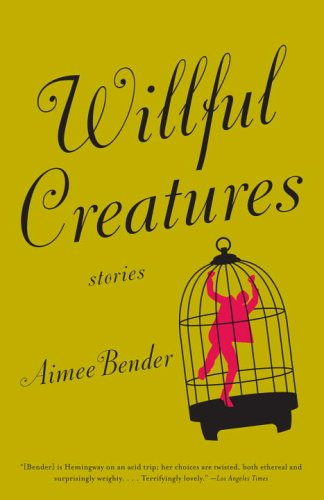 Willful Creatures, by Aimee Bender