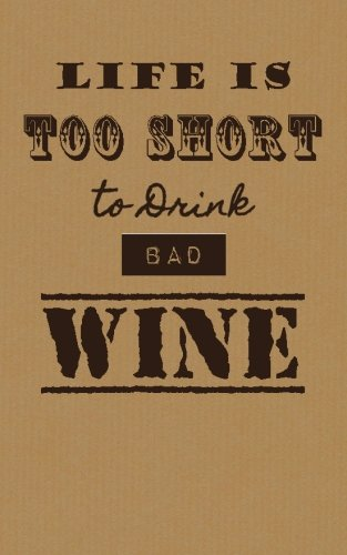 Life is Too Short To Drink Bad Wine: Wine Tasting Journal / Diary / Notebook for Wine Lovers (SipSwirlSwallow Wine Tasting Journals) (Volume 10) by SipSwirlSwallow