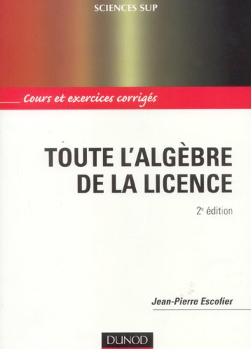 Toute l'algèbre de la licence (French Edition)