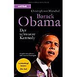 """Barack Obama - Der schwarze Kennedy (aktuelle Ausgabe 2009, Stand: Einzug ins Weisse Haus, Regierungs- und Entscheidungsstil, Sonderkapitel �ber Michelle Obama, Herausforderungen f�r Europa)von """"Christoph von Marschall"""""""