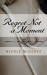Regret Not a Moment