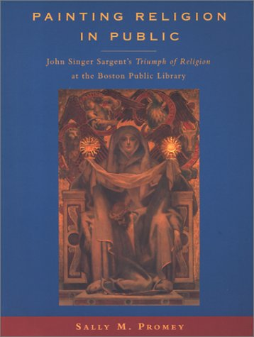 Painting Religion in Public: John Singer Sargent's Triumph of Religion at the Boston Public Library., SALLY M. PROMEY