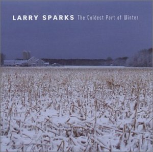Larry Sparks - The Coldest Part of Winter - Zortam Music
