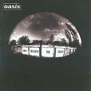 OASIS (2) - Dont Believe The Truth