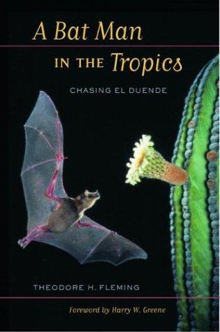 A Bat Man In The Tropics: Chasing El Duende (Organisms And Environments)