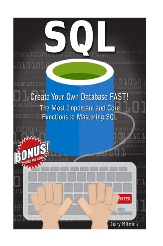 Sql: Create Your Own Database FAST! Most Important And Core Functions to Mastering SQL [Mitnick, Gary] (Tapa Blanda)