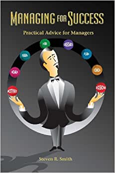 Managing For Success: Practical Advice For Managers