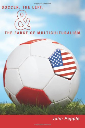 Soccer, the Left, &amp; the Farce of Multiculturalism