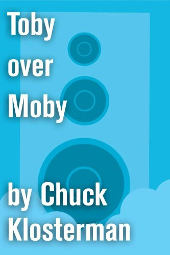 toby-over-moby-an-essay-from-sex-drugs-and-cocoa-puffs-chuck-klosterman-on-pop-english-edition