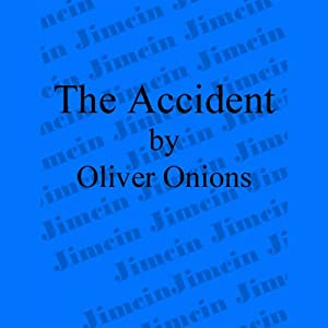 The Accident | [Oliver Onions]