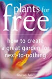 img - for Plants for Free: How to Create a Great Garden for Next-To-Nothing book / textbook / text book