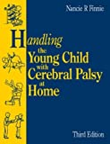 img - for By Nancie R. Finnie FCSP Handling the Young Child with Cerebral Palsy at Home, 1e (3 Sub) [Paperback] book / textbook / text book