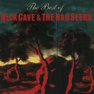 Nick Cave And The Bad Seeds - The Best Of Nick Cave And The Bad Seeds - Zortam Music