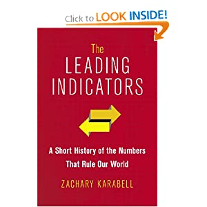 The Leading Indicators: A Short History of the Numbers That Rule Our World by Zachary Karabell