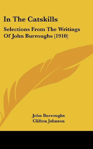 In The Catskills: Selections From The Writings Of John Burroughs (1910)