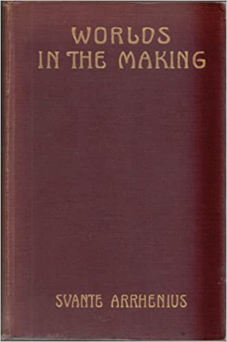 Worlds in the Making: The Evolution of the Universe, by Svante Arrhenius