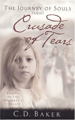 Crusade of Tears : A Novel of the Childrens Crusade, C. D. BAKER