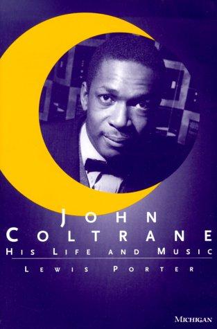 John Coltrane: His Life and Music (The Michigan American...