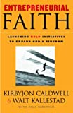 img - for Entrepreneurial Faith: Launching Bold Initiatives to Expand God's Kingdom book / textbook / text book