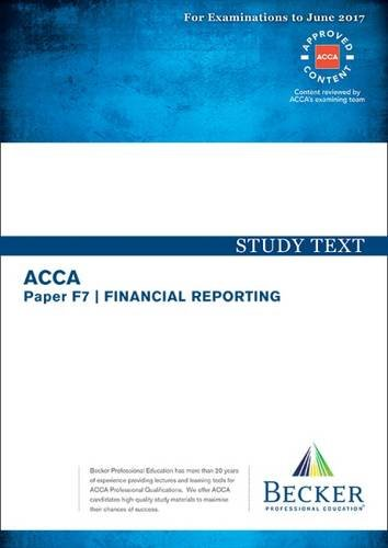 ACCA Approved - F7 Financial Reporting: Study Text (September 2016 to June 2017 Exams)