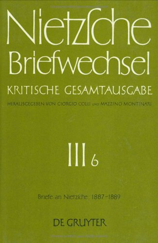 Nietzsche, Friedrich: Briefwechsel. Abteilung 3: Briefwechsel, Kritische Gesamtausgabe, Abt.3, Bd.6, Briefe an Nietzsche, Januar 1887 - Januar 1889: Band 6