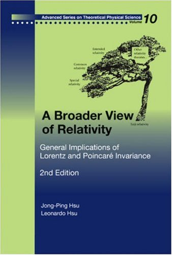 A Broader View of Relativity: General Implications of Lorentz And Poincare Invariance (Advanced Series on Theoretical Physical Science)