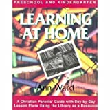 img - for Learning at Home: Preschool & Kindergarten : A Christian Parent's Guide With Day-By-Day Lesson Plans Using the Library As a Resource book / textbook / text book