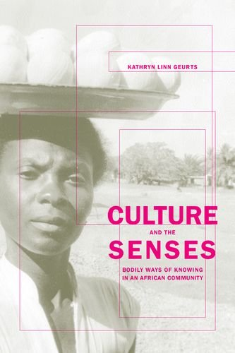 Culture and the Senses: Embodiment, Identity, and Well-Being in an African Community