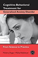 Cognitive-Behavioral Treatment for Generalized Anxiety Disorder: From Science to Practice (Practical Clinical Guidebooks)