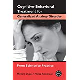 Cognitive-Behavioral Treatment for Generalized Anxiety Disorder: From Science to Practice (Practical Clinical Guidebooks)by Michel J. Dugas
