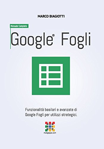 google-fogli-manuale-completo-funzionalita-basilari-e-avanzate-di-google-fogli-google-sheets-per-uti