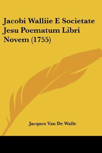 Jacobi Walliie E Societate Jesu Poematum Libri Novem (1755)