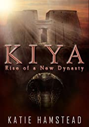 KIYA: Rise of a New Dynasty (Kiya Trilogy Book 3)