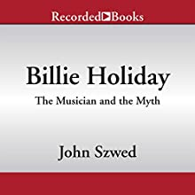 Billie Holiday: The Musician and the Myth (       UNABRIDGED) by John Szwed Narrated by Karen Chilton