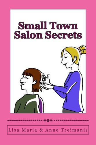 Small Town Salon Secrets: True stories about the stylists from Lisa's Classic Cuts that will make your hair curl!
