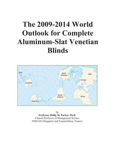The 2009-2014 World Outlook for Complete Aluminum-Slat Venetian Blinds