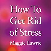 How to Get Rid of Stress Podcast | [Maggie Lawrie]