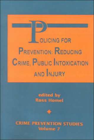 Policing for Prevention: Reducing Crime, Public Intoxication & Injury (Crime Prevention Studies)