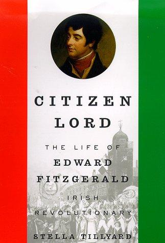 Citizen Lord: The Life of Edward Fitzgerald, Irish Revolutionary, Stella Tillyard