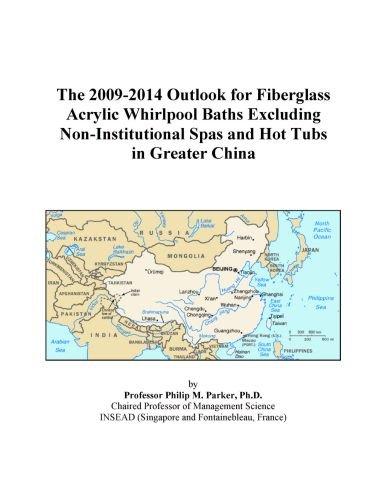 The 2009-2014 Outlook for Fiberglass Acrylic Whirlpool Baths Excluding Non-Institutional Spas and Hot Tubs in Greater China