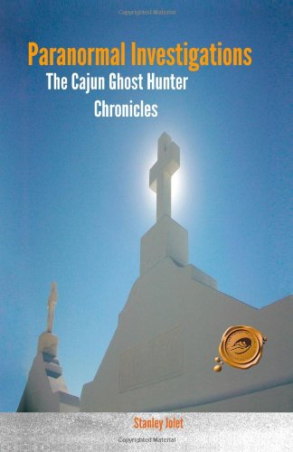 Paranormal Investigations: The Cajun Ghost Hunter Chronicles