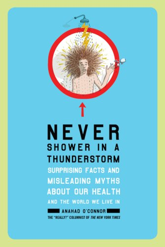 Never Shower in a Thunderstorm: Surprising Facts and Misleading Myths About Our Health and the World We Live In, ANAHAD OCONNOR
