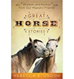 Great Horse Stories: Wisdom and Humor from Our Majestic Friends (Paperback) - Common