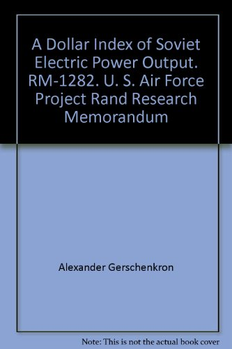 A Dollar Index Of Soviet Electric Power Output. Rm-1282. U. S. Air Force Project Rand Research Memorandum