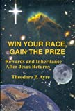img - for Win Your Race, Gain the Prize: Rewards and Inheritance After Jesus Returns book / textbook / text book