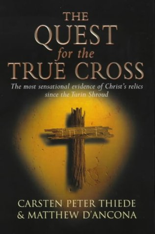 Quest for the True Cross, CARSTEN PETER THIEDE, MATTHEW D'ANCONA