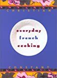 Everyday French Cooking (1584791187) by Christian Constant