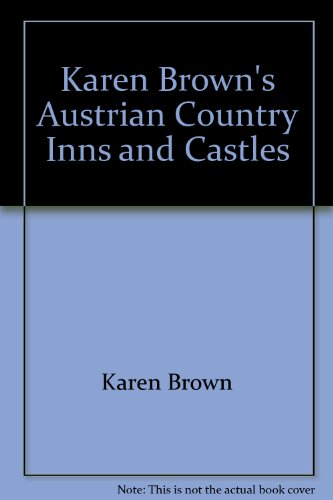 Austrian Country Inns and Castles (Karen Brown's Austria: Exceptional Places to Stay & Itineraries), Brown, Clare