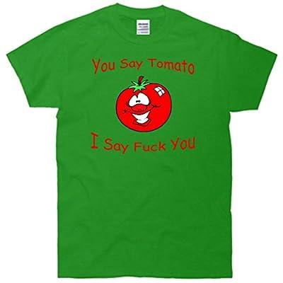 You Say Tomato I Say Fuck You T-Shirt